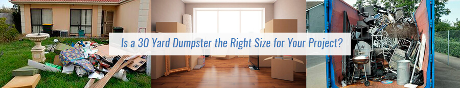Is a 30 Yard Dumpster the Right Size for Your Project?